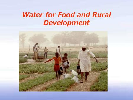 Water for Food and Rural Development. Increases in world population and economic growth will threaten global water conservation and food security More.