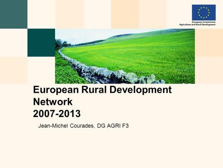 Jean-Michel Courades, DG AGRI F3 European Rural Development Network 2007-2013.