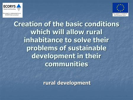 Creation of the basic conditions which will allow rural inhabitance to solve their problems of sustainable development in their communities rural development.