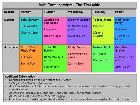 Half Term Hersham: The Timetable SessionMondayTuesdayWednesdayThursdayFriday MorningBaby Sensory 0-13 Months 10am to 11am Outside the Box Dance 2-4 years.
