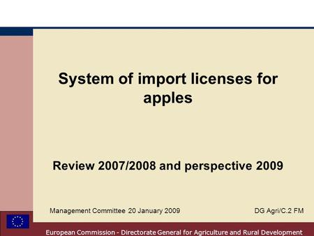 European Commission - Directorate General for Agriculture and Rural Development System of import licenses for apples Review 2007/2008 and perspective 2009.
