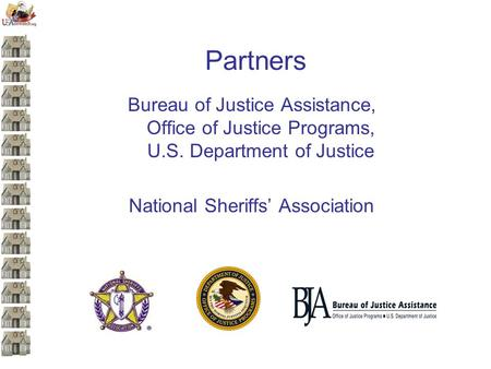 Partners Bureau of Justice Assistance, Office of Justice Programs, U.S. Department of Justice National Sheriffs' Association.