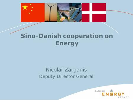 Sino-Danish cooperation on Energy Nicolai Zarganis Deputy Director General.