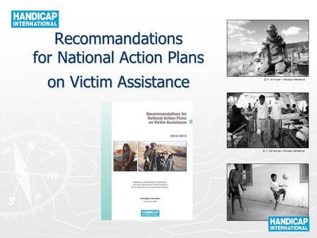 © P. Vermeulen / Handicap International © W. Daniels pour Handicap International © B. Franck / Handicap International Recommandations for National Action.