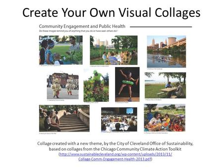 Create Your Own Visual Collages Collage created with a new theme, by the City of Cleveland Office of Sustainability, based on collages from the Chicago.
