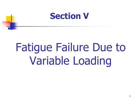 Fatigue Failure Due to Variable Loading