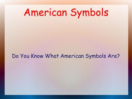 American Symbols Do You Know What American Symbols Are?
