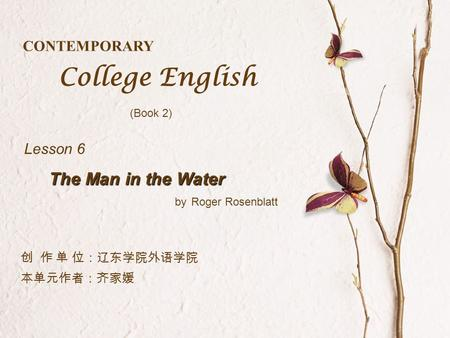 lesson six the man in the water eacute brvbar eacute iexcl micro eacute cent roger rosenblatt ppt contemporary college english book 2 aring136155 aumlfrac12156 aring141149 aumlfrac12141iumlfrac14154egravefrac34frac12aumlcedil156aringshybrvbareacute153centaringcurren150egravemacrshyaringshybrvbareacute153cent