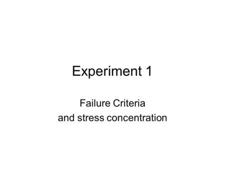 Experiment 1 Failure Criteria and stress concentration.