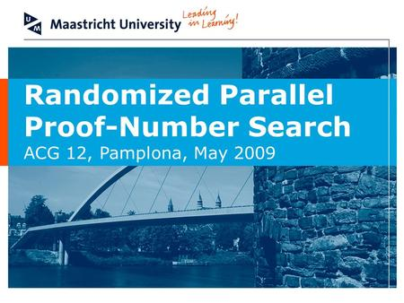 Randomized Parallel Proof-Number Search ACG 12, Pamplona, May 2009.