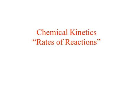 "Chemical Kinetics ""Rates of Reactions"". Reaction Rates Average rate: Change of reactant or product concentrations over a specific time interval Initial."