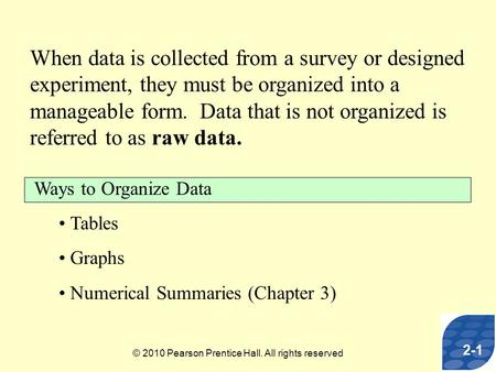 When data is collected from a survey or designed experiment, they must be organized into a manageable form. Data that is not organized is referred to as.