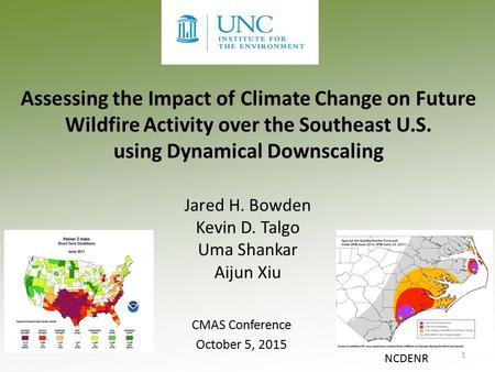 Assessing the Impact of Climate Change on Future Wildfire Activity over the Southeast U.S. using Dynamical Downscaling Jared H. Bowden Kevin D. Talgo Uma.