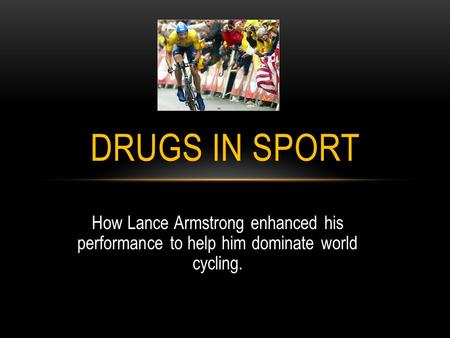 How Lance Armstrong enhanced his performance to help him dominate world cycling. DRUGS IN SPORT.