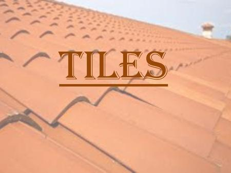 TILES. Common Tiles Uses: roofing, flooring, paving, drains, walls Encaustic Tiles Uses: decorative purposes in floors, walls.