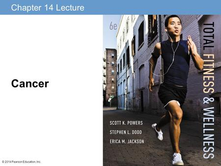 Chapter 14 Lecture © 2014 Pearson Education, Inc. Cancer.