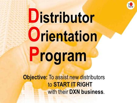 Distributor Orientation Program Objective: To assist new distributors