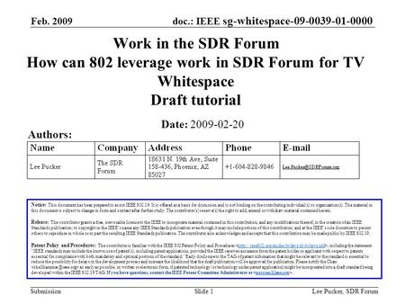 Doc.: IEEE sg-whitespace-09-0039-01-0000 Submission Feb. 2009 Lee Pucker, SDR ForumSlide 1 Work in the SDR Forum How can 802 leverage work in SDR Forum.
