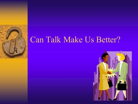 Can Talk Make Us Better?. Developed from the Contents of Reginald Leon Green's Practicing the Art of Leadership: A Problem-based Approach to Implementing.