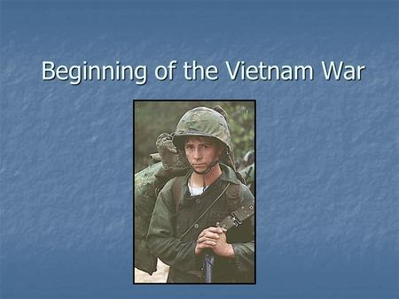 Beginning of the Vietnam War. Pre-WWII – controlled by France Pre-WWII – controlled by France During WWII – controlled by Japan During WWII – controlled.