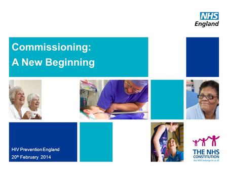 Commissioning: A New Beginning HIV Prevention England 20 th February 2014.