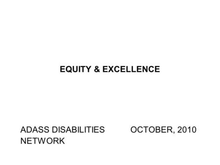 EQUITY & EXCELLENCE ADASS DISABILITIES OCTOBER, 2010 NETWORK.