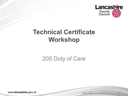 Technical Certificate Workshop 205 Duty of Care 1August 2012.