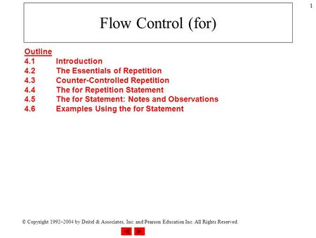© Copyright 1992–2004 by Deitel & Associates, Inc. and Pearson Education Inc. All Rights Reserved. 1 Flow Control (for) Outline 4.1Introduction 4.2The.