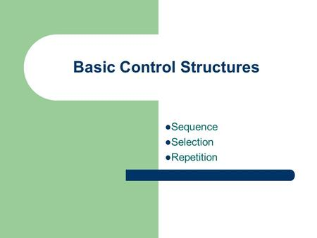 Basic Control Structures Sequence Selection Repetition.