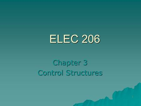 1 ELEC 206 Chapter 3 Control Structures 5-Step Problem Solving Methodology 1. State the problem clearly. 2. Describe the input and output. 3. Work a.