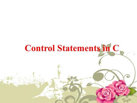 Control Statements in C www.ustudy.in. 1.Decision making statements 2.Looping statements 3.Branching statements www.ustudy.in.