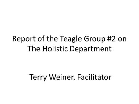 Report of the Teagle Group #2 on The Holistic Department Terry Weiner, Facilitator.