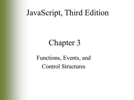 Chapter 3 Functions, Events, and Control Structures JavaScript, Third Edition.