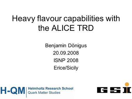 Heavy flavour capabilities with the ALICE TRD Benjamin Dönigus 20.09.2008 ISNP 2008 Erice/Sicily.