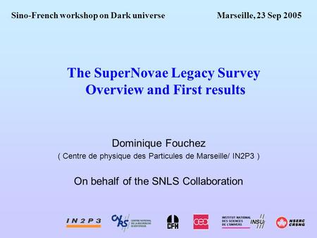 The SuperNovae Legacy Survey Overview and First results Dominique Fouchez ( Centre de physique des Particules de Marseille/ IN2P3 ) On behalf of the SNLS.