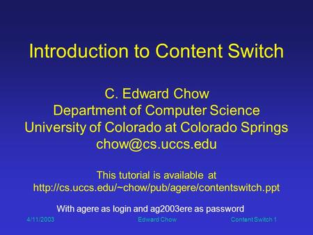 4/11/2003 Edward Chow Content <strong>Switch</strong> 1 Introduction to Content <strong>Switch</strong> C. Edward Chow Department of Computer Science University of Colorado at Colorado.