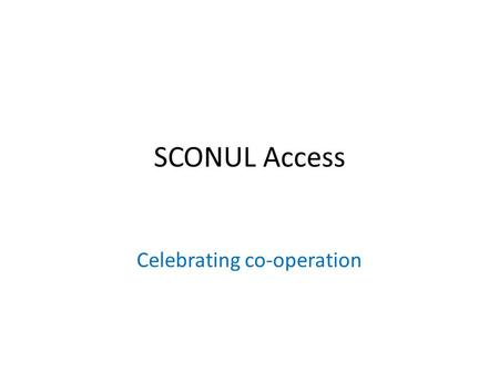 SCONUL Access Celebrating co-operation. About us 174 member institutions Only 3 eligible HE institutions have not joined 172 Band A 152 Band B 152 Band.