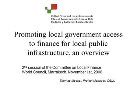 Promoting local government access to finance for local public infrastructure, an overview 2 nd session of the Committee on Local Finance World Council,