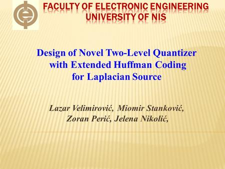 Design of Novel Two-Level Quantizer with Extended Huffman Coding for Laplacian Source Lazar Velimirović, Miomir Stanković, Zoran Perić, Jelena Nikolić,