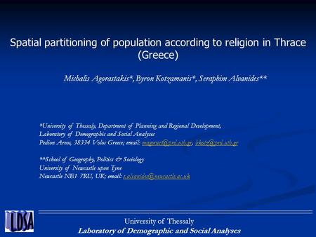 University of Thessaly Laboratory of Demographic and Social Analyses Spatial partitioning of population according to religion in Thrace (Greece) Michalis.
