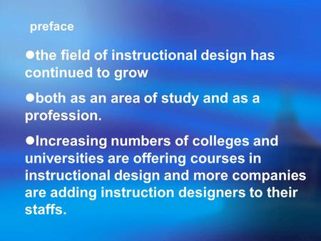 Preface the field of instructional design has continued to grow both as an area of study and as a profession. Increasing numbers of colleges and universities.