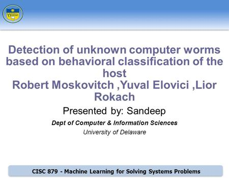 CISC 879 - Machine Learning for Solving Systems Problems Presented by: Sandeep Dept of Computer & Information Sciences University of Delaware Detection.