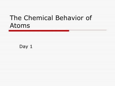 The Chemical Behavior of Atoms Day 1. Curriculum  Big Idea: Atomic theory is the foundation for the study of chemistry.  Concept: Energy is absorbed.