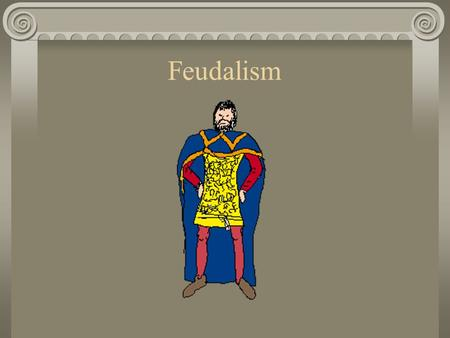Feudalism. What is Feudalism? In most of medieval Europe, society was dependent on the feudal system, which was based on allocation of land in return.