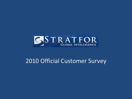 2010 Official Customer Survey. Issue Issue: As a company, we do not know enough about our customers. This causes problems for our analysts, writers, IT.