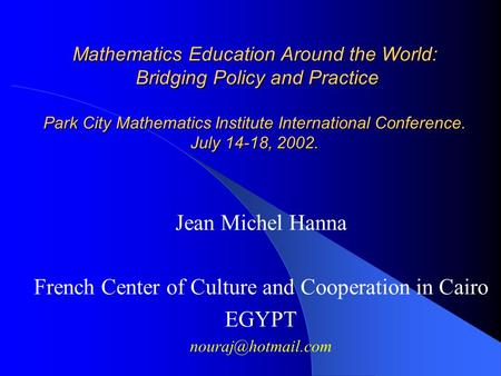 Mathematics Education Around the World: Bridging Policy and Practice Park City Mathematics Institute International Conference. July 14-18, 2002. Jean Michel.