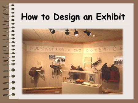 How to Design an Exhibit. What is an Exhibit? An Exhibit displays items to tell a historical, An Exhibit displays items to tell a historical, educational,