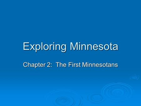 Exploring Minnesota Chapter 2: The First Minnesotans.