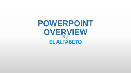 POWERPOINT OVERVIEW EL ALFABETO A The Spanish letter a is pronounced like the a in the English word father. However, it is shorter and sharper. A AGUA.