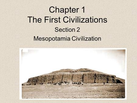 Chapter 1 The First Civilizations Section 2 Mesopotamia Civilization.